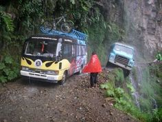 I would never travel on Yungas Road, the World's Most Dangerous Road between La Paz and Coroico in Bolivia.  It's 38 miles long and an estimated 200 to 300 people are killed each year from vehicles falling.