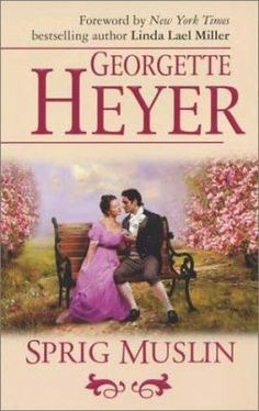 Sprig Muslin by Georgette Heyer | When Gareth Ludlow sets out to ask Lady Hester for a marriage of suitability and convenience, he crosses paths with beautiful young Amanda, who is fleeing her grandfather and his objections to her engagement to an impoverished young officer. #Regency, #England