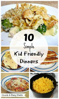 10 Simple Kid Friendly Dinners- Meals the entire family will love!: