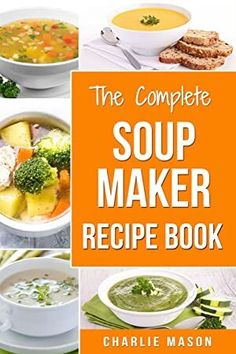 Soup Maker Recipe Book: Soup Recipe Book Soup Maker Cookbook Soup Maker Made Easy Soup Maker Cook Books Soup Maker Recipes: Soup Maker Cookery Books Soup Cleanse Soup Recipes Cookbook Cookbook Recipes, Soup Recipes, Great Recipes, Healthy Recipes, Lunch Recipes, Breakfast Recipes, Dinner Recipes, Soup Cleanse, Clean Eating