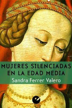 Mujeres silenciadas en la Edad Media / Sandra Ferrer. Madrid: Punto de vista, 2016 [01-05]. 172 p. / Libro electrónico. ISBN 9788415930815 / ES / ENS / BIO / Edad Media / Mujeres - Historia