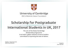 Gates Cambridge Scholarship for Postgraduate International Students in UK 2017  Each year Bill & Melinda Gates Foundation funds Gates Cambridge Scholarship to pursue a full-time postgraduate degree in any subject available at the University of Cambridge. Gates Cambridge Scholarship covers the full cost of studying at Cambridge. It also provides additional discretionary funding. The aim of the Gates Cambridge Scholarship programme is to build a global network of future leaders committed to…