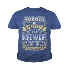 SCHUMAKER shirt  Nobody is perfect But if you are SCHUMAKER youre pretty damn close  SCHUMAKER Tee Shirt SCHUMAKER Hoodie SCHUMAKER Family SCHUMAKER Tee SCHUMAKER Name #gift #ideas #Popular #Everything #Videos #Shop #Animals #pets #Architecture #Art #Cars #motorcycles #Celebrities #DIY #crafts #Design #Education #Entertainment #Food #drink #Gardening #Geek #Hair #beauty #Health #fitness #History #Holidays #events #Home decor #Humor #Illustrations #posters #Kids #parenting #Men #Outdoors…
