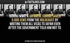 During WWII, a Japanese Consul saved 6,000 Jews from the Holocaust by writing them all Visas to Japan even after the government told him not to.