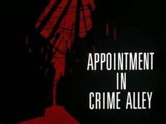 Appointment in Crime Alley.  I won't really think there is a place called Crime Alley in L.A., but it feels like it sometimes.