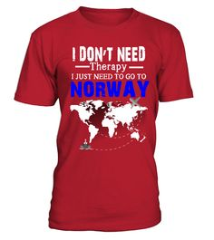 I Just Need To Go To NORWAY- T shirt  #gift #idea #shirt #image #funny #campingshirt #new