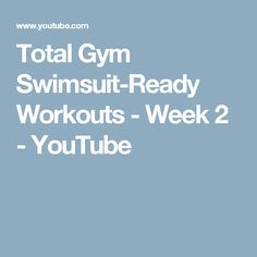 Total Gym Swimsuit-Ready Workouts - Week 2 - YouTube Total Gym Workouts, At Home Workouts, Week 5, No Equipment Workout, Get Healthy, Saving Money, Health Fitness, Swimsuits, Weight Loss