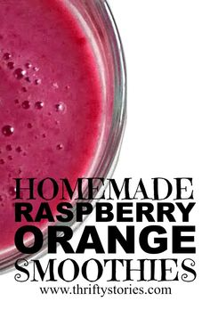 Want a healthy breakfast or snack that is loaded with nutrition? Try this recipe- Homemade Raspberry Orange Smoothies. It is the perfect marriage of tart and tang in a glass.   www.thriftystories.com