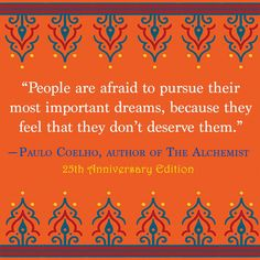 """Paulo Coelho Quote on Pursuing Dreams """"People are afraid to pursue their most important dreams, because they feel they don't deserve them. Book Quotes, Words Quotes, Wise Words, Me Quotes, Motivational Quotes, Inspirational Quotes, Sayings, Courage Quotes, Peace Quotes"""