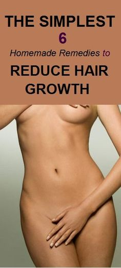 The Simplest 6 Homemade Remedies to Reduce Hair Growth on Unwanted Areas of Your Body