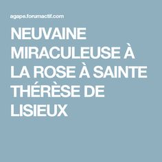 NEUVAINE MIRACULEUSE À LA ROSE À SAINTE THÉRÈSE DE LISIEUX Sainte Therese De Lisieux, Ste Therese, Bible Scriptures, Prayers, Religion, Mindfulness, Positivity, Messages, Rose