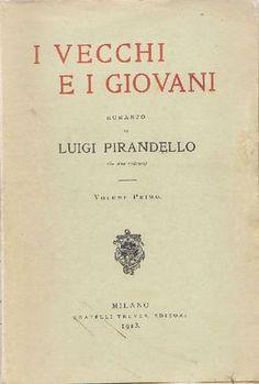 PIRANDELLO, Luigi (Agrigento 1867 - Roma 1936) I vecchi e i giovani. Volume primo Milano, Treves, 1913.