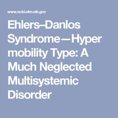 Ehlers–Danlos Syndrome—Hypermobility Type: A Much Neglected Multisystemic Disorder