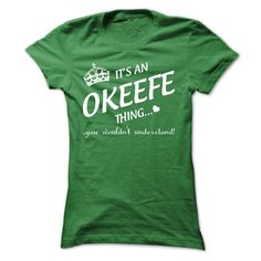 Nice T-shirts  Its An OKEEFE Thing..  . (3Tshirts)  Design Description: If youre An OKEEFE then this shirt is for you!If Youre An OKEEFE, You Understand ... Everyone else has no idea ;-) These make great gifts for other family members  If you don'... -  #shirts - http://tshirttshirttshirts.com/automotive/deal-of-the-day-its-an-okeefe-thing-3tshirts.html Check more at http://tshirttshirttshirts.com/automotive/deal-of-the-day-its-an-okeefe-thing-3tshirts.html