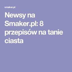 Newsy na Smaker.pl: 8 przepisów na tanie ciasta