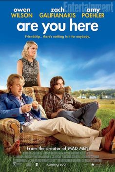 Are You Here.  Underrated movie  With Amy Poehler, Owen Wilson & Zach Galifianakis