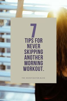 7 Tips For Never Skipping Another Morning Workout. The Investigator Blog.
