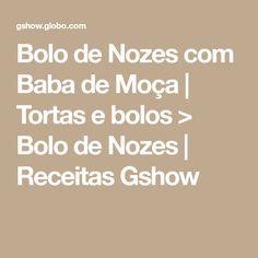 Bolo de Nozes com Baba de Moça   Tortas e bolos > Bolo de Nozes   Receitas Gshow