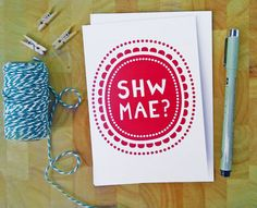Shw Mae? Welsh for How are you? on 105mm x 150mm scratch proof card. Complete with white envelope and sealed in a cellophane wrapper. Blank inside