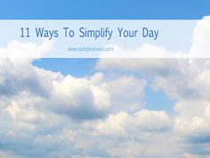 Simple Wives: 11 Ways To Simplify Your Day