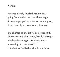 A Walk - Rainer Maria Rilke, translated by Robert Bly Rilke Quotes, Poem Quotes, Robert Bly, Most Beautiful Words, Rainer Maria Rilke, Words Worth, Spoken Word, Inner Peace, How To Memorize Things