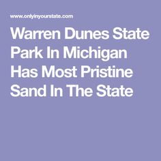 Warren Dunes State Park In Michigan Has Most Pristine Sand In The State