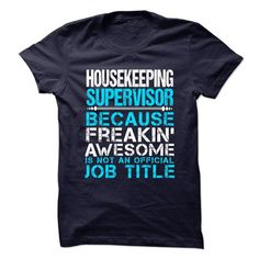 HOUSEKEEPING SUPERVISOR Because Freaking Awesome Is Not An Official Job Title T Shirts, Hoodies. Get it now ==► https://www.sunfrog.com/No-Category/HOUSEKEEPING-SUPERVISOR--Freaking-Awesome.html?57074 $21.99