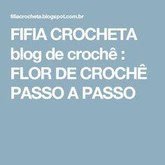 FIFIA CROCHETA blog de crochê : FLOR DE CROCHÊ PASSO A PASSO