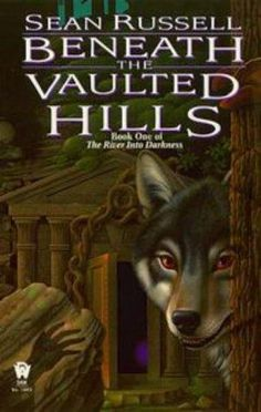 Beneath the Vaulted Hills by Sean Russell