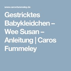 Gestricktes Babykleidchen – Wee Susan – Anleitung | Caros Fummeley