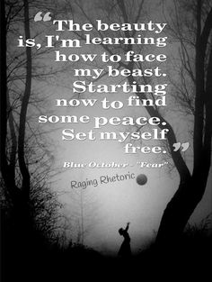 The beauty is, I'm learning how to face my beast. Starting now to find some… Blue October Songs, October Quotes, Song Quotes, Music Quotes, Qoutes, Sing To Me, Me Me Me Song, Singing Lessons, Life Lessons