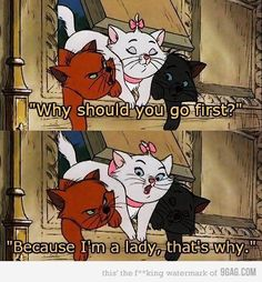 """Aristocats - Marie """"Because I'm a lady, that's why."""" """"You're not a lady. You're nothing but a sister."""" #disney #aristocats"""