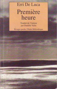 #littérature #spiritualité : Premiere Heure - Erri De Luca