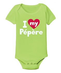 OOH, finally a Pepere item!!!   (already got a Nana one!)  Loving this Key Lime 'I Love My Pépère' Bodysuit - Infant on #zulily! #zulilyfinds