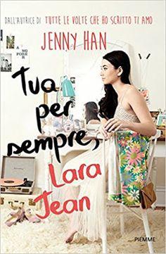 Leggere Romanticamente e Fantasy: Anteprima: Tua per sempre, Lara Jean di Jenny Han ...