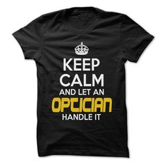 Keep Calm And Let ... Optician Handle It - Awesome Keep - #grafic tee #lace sweatshirt. CHEAP PRICE => https://www.sunfrog.com/Hunting/Keep-Calm-And-Let-Optician-Handle-It--Awesome-Keep-Calm-Shirt-.html?68278