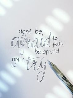 Don't be afraid to fail, be afraid not to try! #Quote #Life #Try #Handlettering #Calligraphy