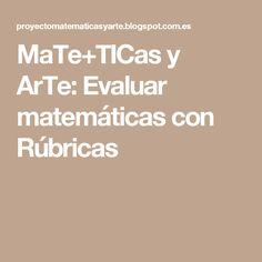 MaTe+TICas y ArTe: Evaluar matemáticas con Rúbricas