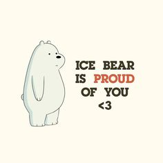 ICE BEAR is proud of u ❤