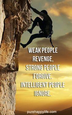 #quotes - Weak people revenge...more on purehappylife.com