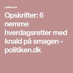 Opskrifter: 6 nemme hverdagsretter med knald på smagen - politiken.dk