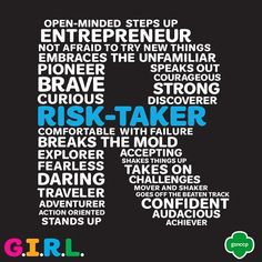 """Keen to try new things and embrace the unfamiliar, a risk-taker is ready to step up and step out of the mold if that's what it takes. Risk-takers are curious and courageous, adding the """"R"""" to G.I.R.L. Learn more about how to lead like a G.I.R.L. and make the world a better place!"""