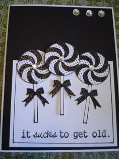 Fun Card and I like the black and white but I think I will use red and white for the lollypops.
