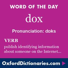 Word of the Day: dox Click through to the full definition, audio pronunciation, and example sentences: http://www.oxforddictionaries.com/definition/english/dox #WOTD #wordoftheday