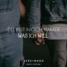 Visual Statements®️ Du bist noch immer was ich will. Prinz Pi Sprüche / Zitate / Quotes / Verswand / Musik / Band / Artist / tiefgründig / nachdenken / Leben / Attitude / Motivation