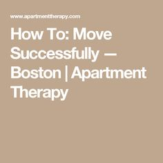 How To: Move Successfully — Boston | Apartment Therapy