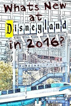 Disneyland 2016: Whats New - and whats coming - at Disneyland and California Adventure