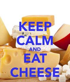 Keep Calm & Eat Cheese