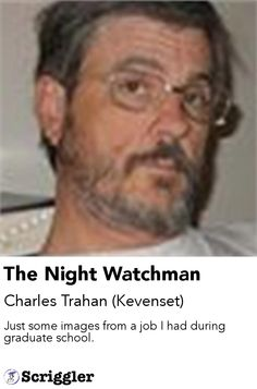 The Night Watchman by Charles Trahan (Kevenset) https://scriggler.com/detailPost/poetry/37328