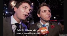 Interviewer: What's it like working together everyday with your brother?  James: Horrible, it's horrible.
